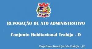 Ato Administrativo Revogado /Conj Hab Trabiju-D